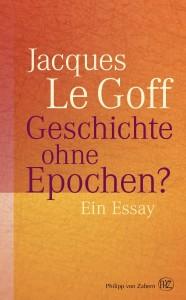 le-goff-geschichte-ohne-epochen-cover